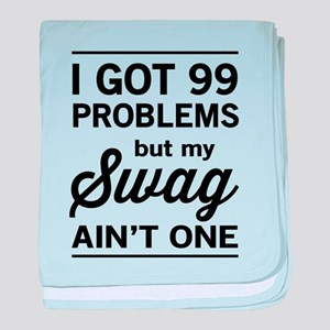 i got 99 problems but my swag ain't o baby blanket
