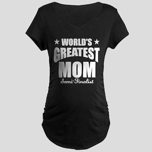 Greatest Mom Semi-Finalist Maternity Dark T-Shirt