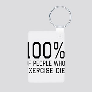 100 Percent of People Who Exercise Die Keychains