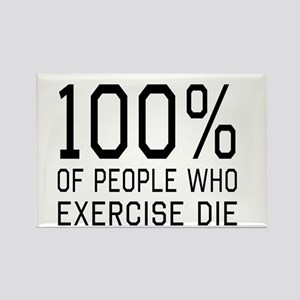 100 Percent of People Who Exercise Die Magnets