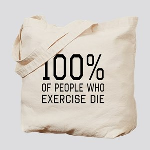 100 Percent of People Who Exercise Die Tote Bag