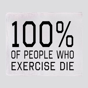 100 Percent of People Who Exercise Die Throw Blank