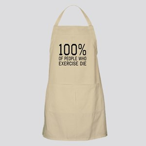 100 Percent of People Who Exercise Die Apron