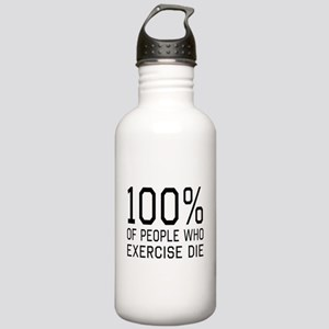 100 Percent of People Who Exercise Die Water Bottl