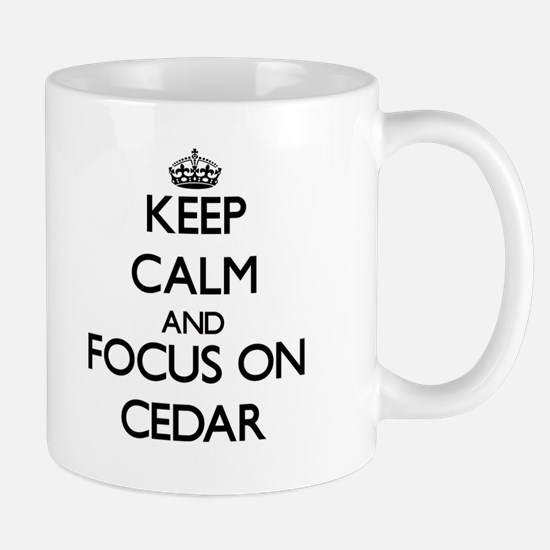 Keep Calm and focus on Cedar Mugs