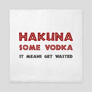 Hakuna Some Vodka Queen Duvet