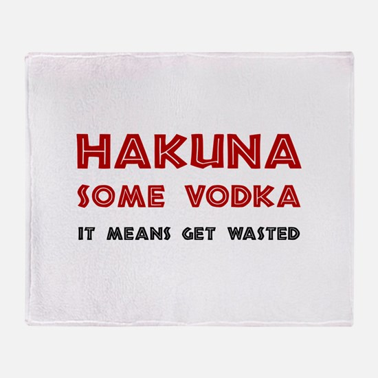 Hakuna Some Vodka Throw Blanket