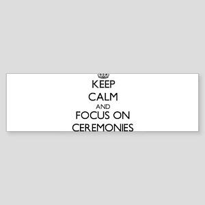 Keep Calm and focus on Ceremonies Bumper Sticker