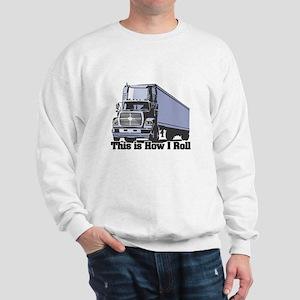 How I Roll (Tractor Trailer) Sweatshirt