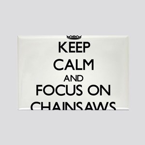 Keep Calm and focus on Chainsaws Magnets