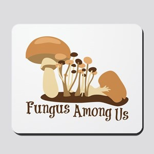 Fungus Among Us Mousepad