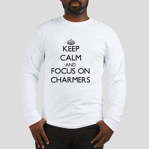 Keep Calm and focus on Charmers Long Sleeve T-Shir