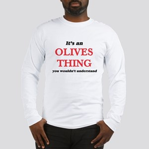 It's an Olives thing, you Long Sleeve T-Shirt