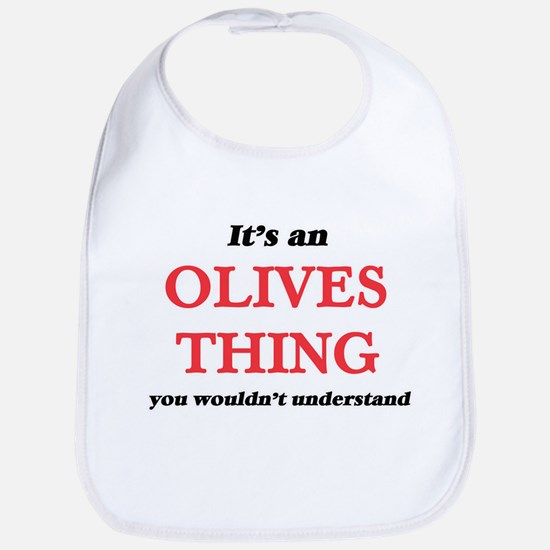 It's an Olives thing, you wouldn' Baby Bib