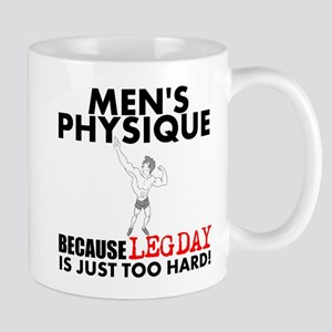 Mens Physique Because Leg Day Is Just Too Hard Mug