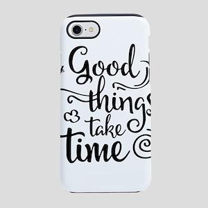 good things take time iPhone 7 Tough Case