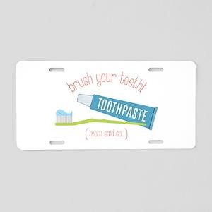 Brush Your Teeth (Mom said so...) Aluminum License