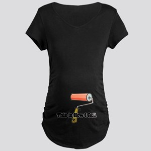How I Roll (Paint Roller) Maternity Dark T-Shirt