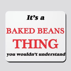 It's a Baked Beans thing, you wouldn Mousepad