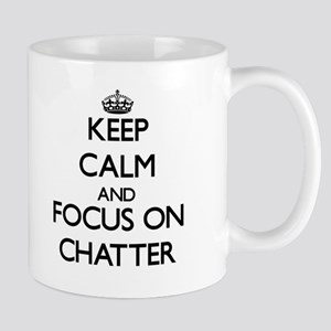 Keep Calm and focus on Chatter Mugs