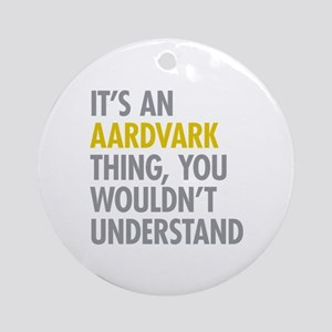 Its An Aardvark Thing Ornament (Round)