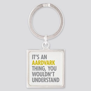 Its An Aardvark Thing Square Keychain