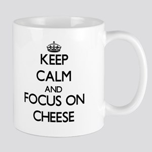 Keep Calm and focus on Cheese Mugs