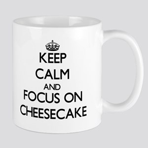 Keep Calm and focus on Cheesecake Mugs