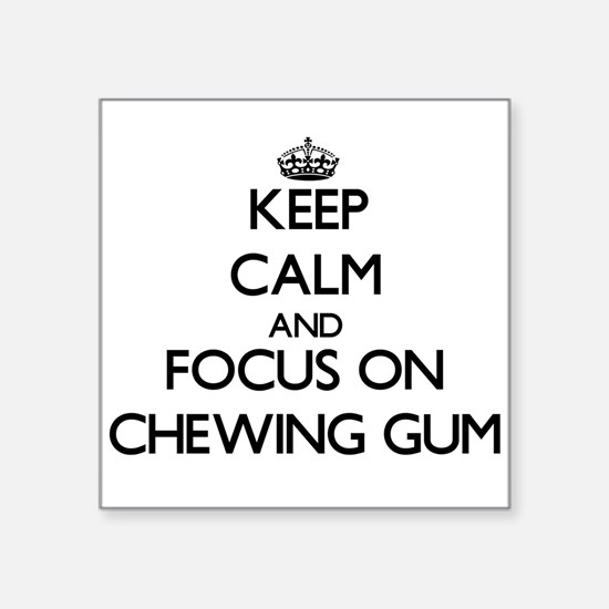 Keep Calm and focus on Chewing Gum Sticker