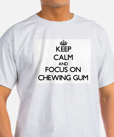 Keep Calm and focus on Chewing Gum T-Shirt