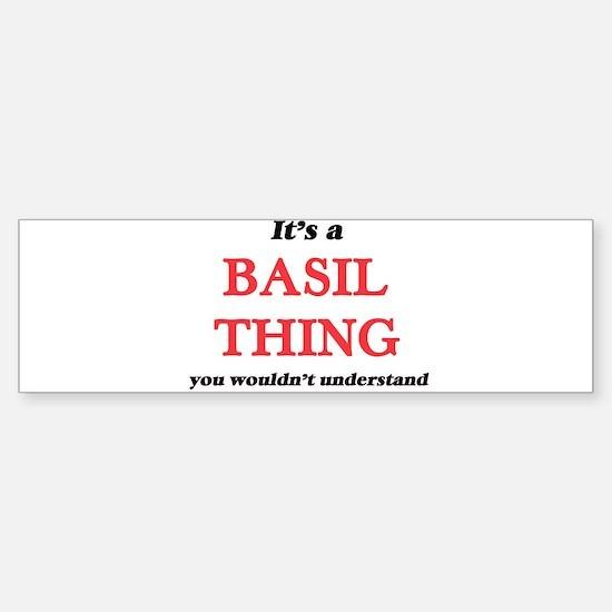 It's a Basil thing, you wouldn& Bumper Bumper Bumper Sticker