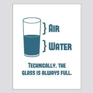Technically The Glass Is Always Full Posters