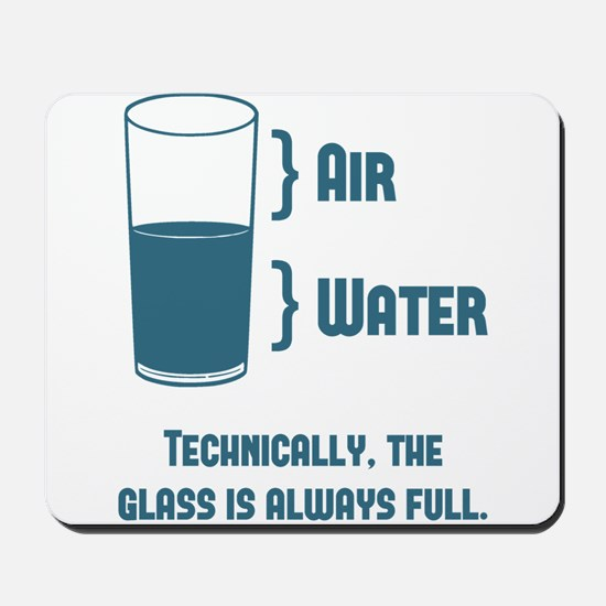 Technically The Glass Is Always Full Mousepad