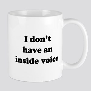 I don't have an inside voice T-shirts Mugs