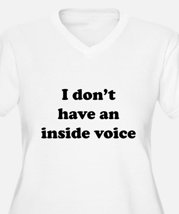 I don't have an inside voice T-shirts Plus Size T-