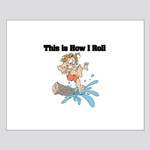 How I Roll (Log Rolling) Small Poster