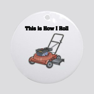 How I Roll (Lawn Mower) Ornament (Round)
