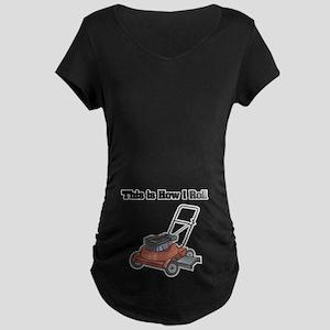 How I Roll (Lawn Mower) Maternity Dark T-Shirt