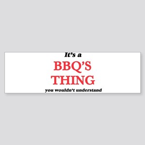 It's a Bbq'S thing, you wou Bumper Sticker