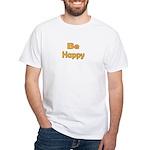 Be Happy White T-Shirt