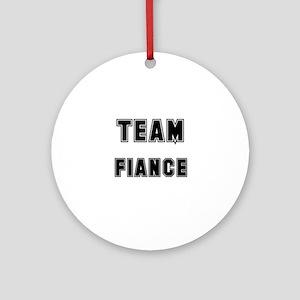 TEAM FIANCE Ornament (Round)