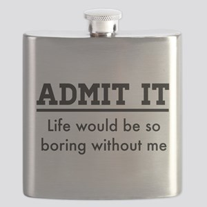 Admit It, Life would be so boring without me Flask