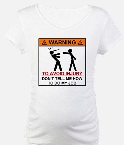 Warning Don't tell me how to do  Shirt