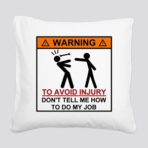Warning Don't tell me how to  Square Canvas Pillow