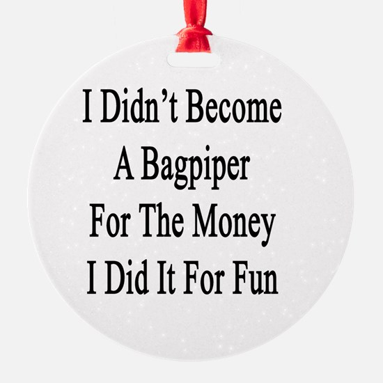 I Didn't Become A Bagpiper For The  Ornament
