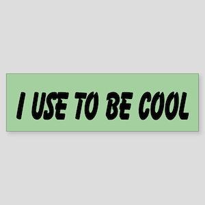 I Use To Be Cool (bumper) Bumper Sticker