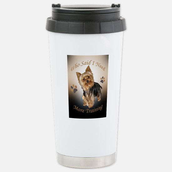 Yorkie Needs Training Stainless Steel Travel Mug