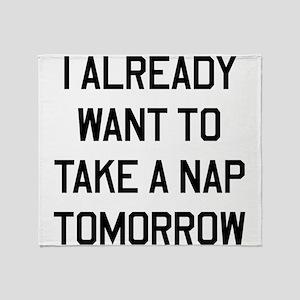 I Already Want To Take A Nap Tomorrow Throw Blanke