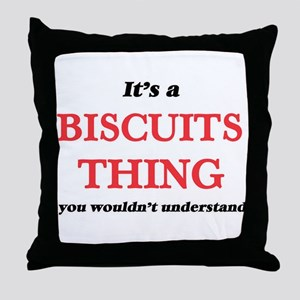 It's a Biscuits thing, you wouldn Throw Pillow