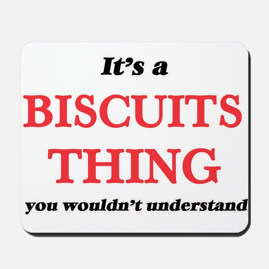 It's a Biscuits thing, you wouldn&#3 Mousepad